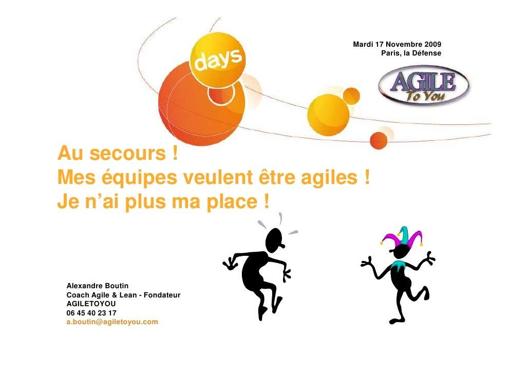 Mardi 17 Novembre 2009                                         Paris, la Défense     Au secours ! Mes équipes veulent être...