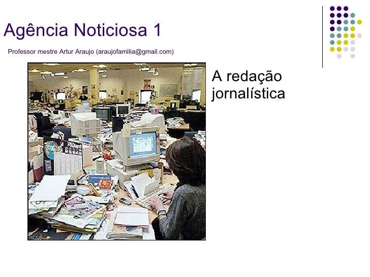 A redação jornalística Agência Noticiosa 1   Professor mestre Artur Araujo (araujofamilia@gmail.com)