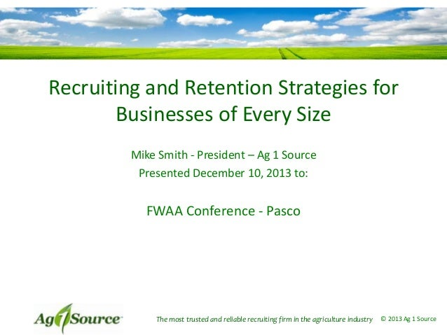 Recruiting and Retention Strategies for Businesses of Every Size Mike Smith - President – Ag 1 Source Presented December 1...