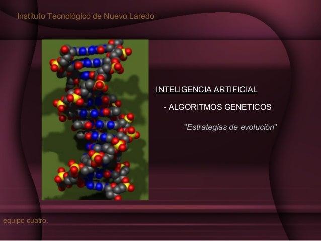 """Instituto Tecnológico de Nuevo Laredo  INTELIGENCIA ARTIFICIAL - ALGORITMOS GENETICOS """"Estrategias de evolución""""  equipo c..."""