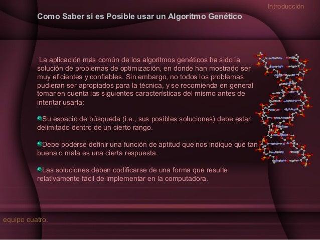 Introducción  Como Saber si es Posible usar un Algoritmo Genético  La aplicación más común de los algoritmos genéticos ha ...