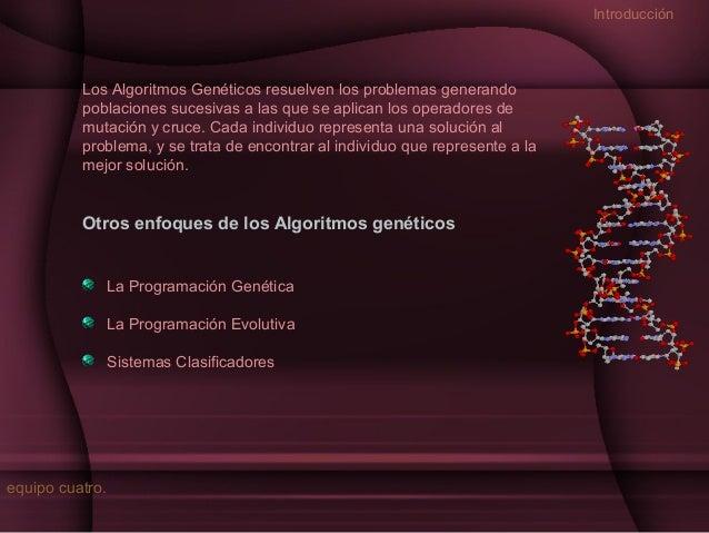 Introducción  Los Algoritmos Genéticos resuelven los problemas generando poblaciones sucesivas a las que se aplican los op...