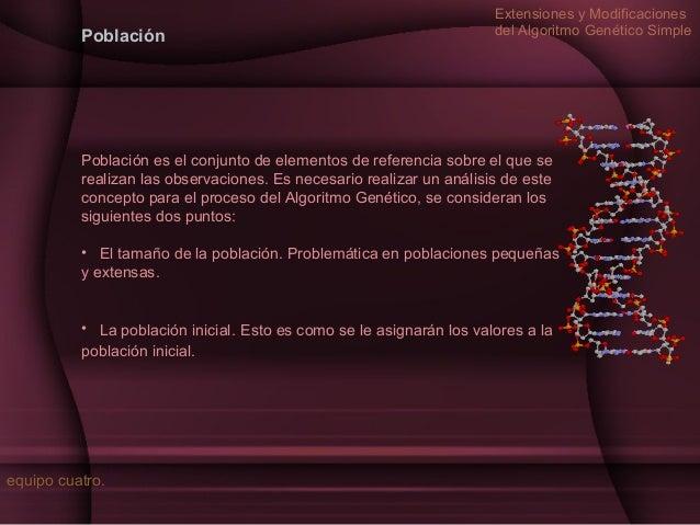 Población  Extensiones y Modificaciones del Algoritmo Genético Simple  Población es el conjunto de elementos de referencia...