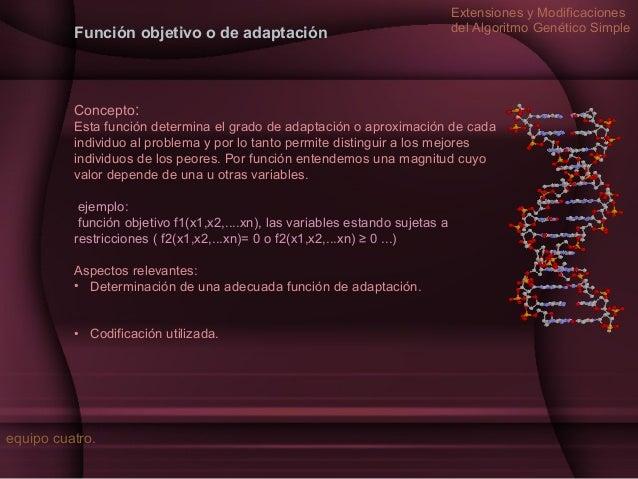 Función objetivo o de adaptación  Extensiones y Modificaciones del Algoritmo Genético Simple  Concepto: Esta función deter...