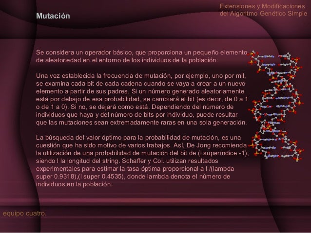 Mutación  Extensiones y Modificaciones del Algoritmo Genético Simple  Se considera un operador básico, que proporciona un ...