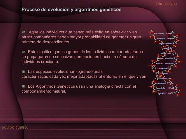 Introducción  Proceso de evolución y algoritmos genéticos  Aquellos individuos que tienen más éxito en sobrevivir y en atr...