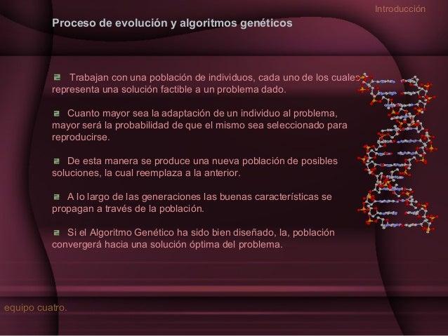 Introducción  Proceso de evolución y algoritmos genéticos  Trabajan con una población de individuos, cada uno de los cuale...