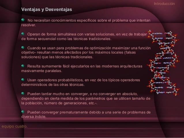 Introducción  Ventajas y Desventajas No necesitan conocimientos específicos sobre el problema que intentan resolver. Opera...