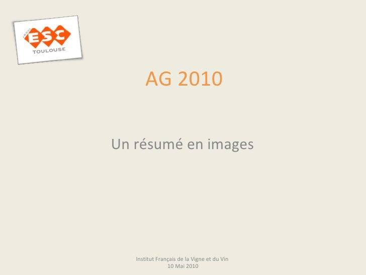 AG 2010 Un résumé en images Institut Français de la Vigne et du Vin  10 Mai 2010