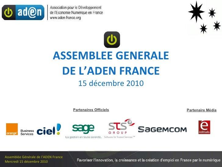 ASSEMBLEE GENERALE DE L'ADEN FRANCE 15 décembre 2010 Partenaires Officiels Partenaire Média