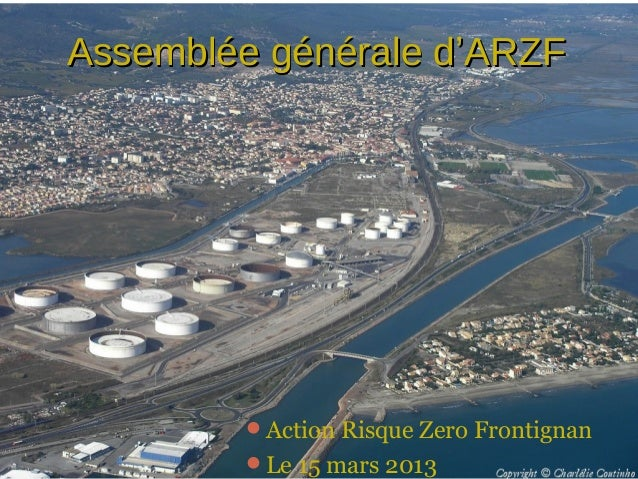 Assemblée générale d'ARZF        Action Risque Zero Frontignan        Le 15 mars 2013