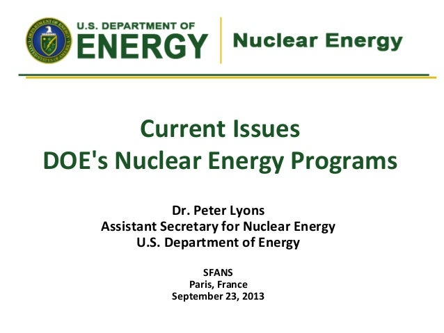 Current Issues DOE's Nuclear Energy Programs Dr. Peter Lyons Assistant Secretary for Nuclear Energy U.S. Department of Ene...