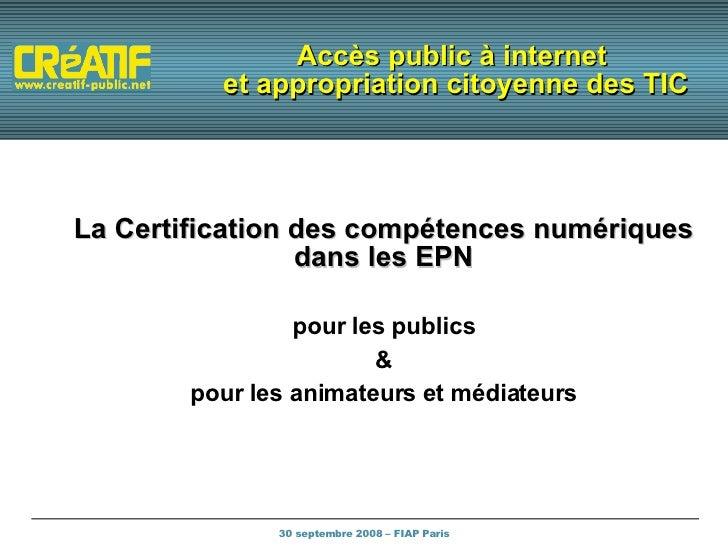 Accès public à internet  et appropriation citoyenne des TIC <ul><ul><li>La Certification des compétences numériques dans l...