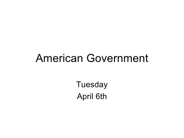 American Government Tuesday April 6th