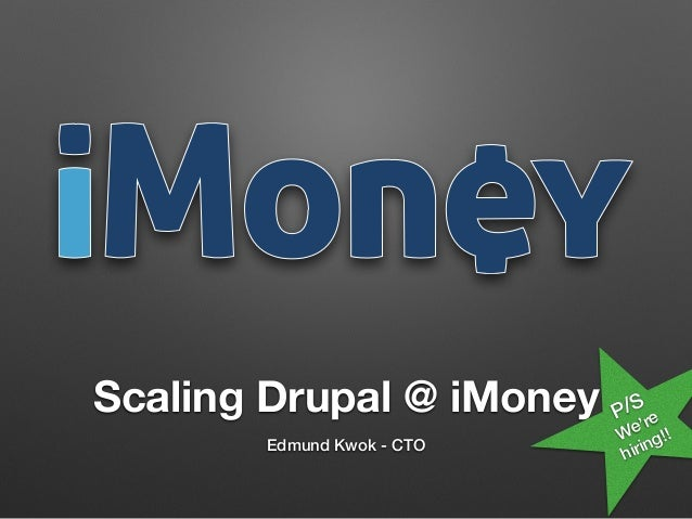 Scaling Drupal @ iMoney Edmund Kwok - CTO P/S We're hiring!!