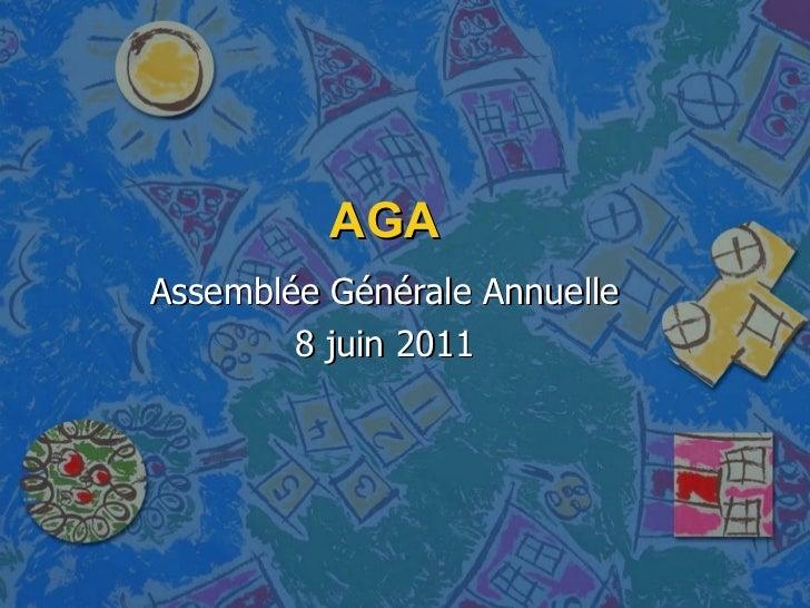 AGA Assemblée Générale Annuelle 8 juin 2011
