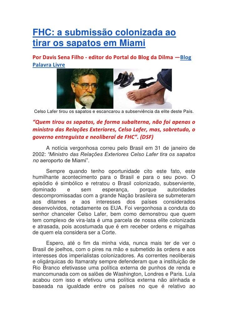 FHC: a submissão colonizada aotirar os sapatos em MiamiPor Davis Sena Filho - editor do Portal do Blog da Dilma —BlogPalav...