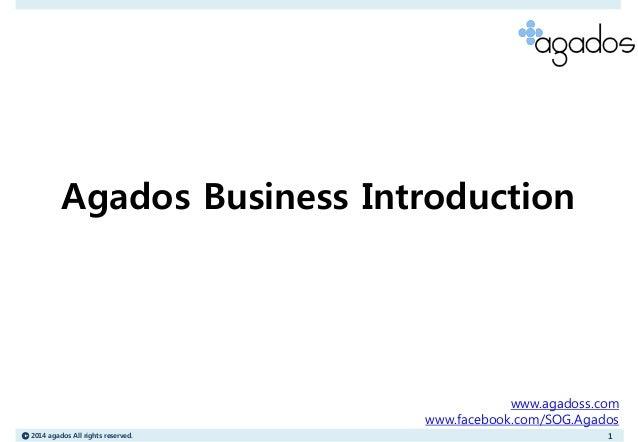 Ⓒ2014 agados All rights reserved.  1  Agados Business Introduction  www.agadoss.com  www.facebook.com/SOG.Agados