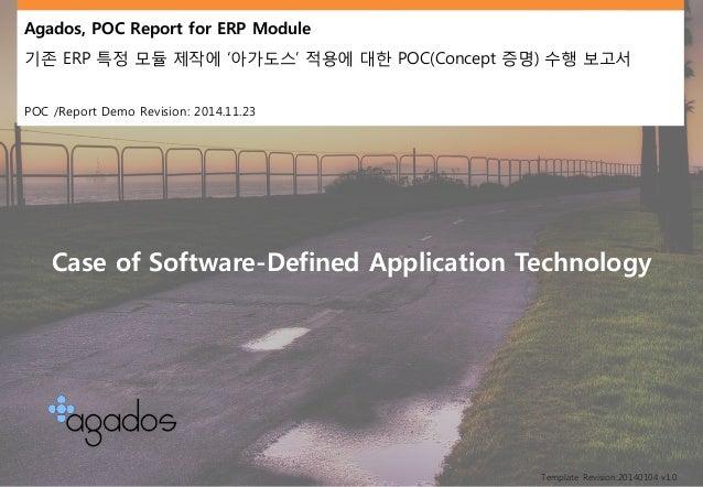 Agados, POC Report for ERP Module  기존ERP특정모듈제작에'아가도스' 적용에대한POC(Concept증명) 수행보고서  POC /Report Demo Revision: 2014.11.23  Te...