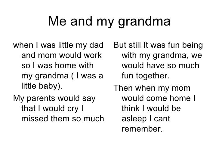 Me and my grandma <ul><li>when I was little my dad and mom would work so I was home with my grandma ( I was a little baby)...