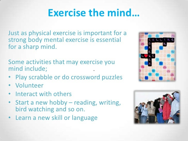 Exercise the mind…<br />Just as physical exercise is important for a strong body mental exercise is essential for a sharp ...