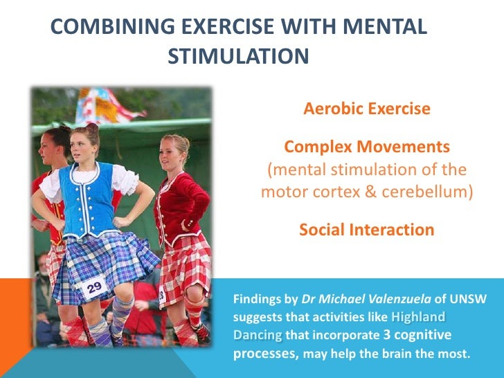 Combining Exercise with Mental Stimulation<br />Aerobic Exercise<br />Complex Movements (mental stimulation of the motor c...