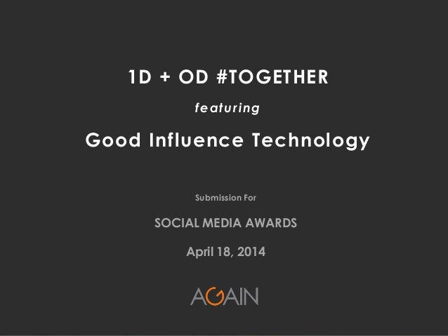 © 2009-2014, AGAIN Interactive – Proprietary + Confidential Submission For SOCIAL MEDIA AWARDS April 18, 2014 1D + OD #TOG...