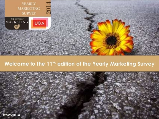 1 Welcome to the 11th edition of the Yearly Marketing Survey #YMS2014