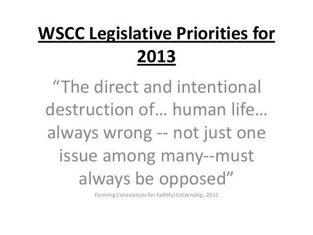 "WSCC Legislative Priorities for 2013 ""The direct and intentional destruction of… human life… always wrong -- not just one ..."