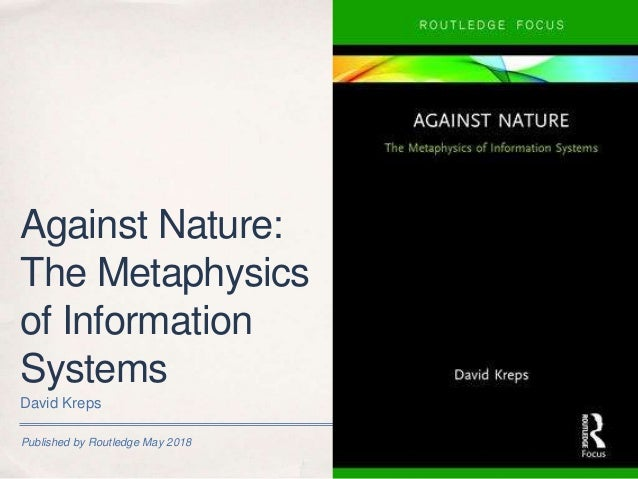 Published by Routledge May 2018 Against Nature: The Metaphysics of Information Systems David Kreps