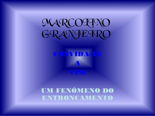 MARCOLINO GRANJEIRO CONVIDA-TE A VER UM FENÓMENO DO ENTRONCAMENTO