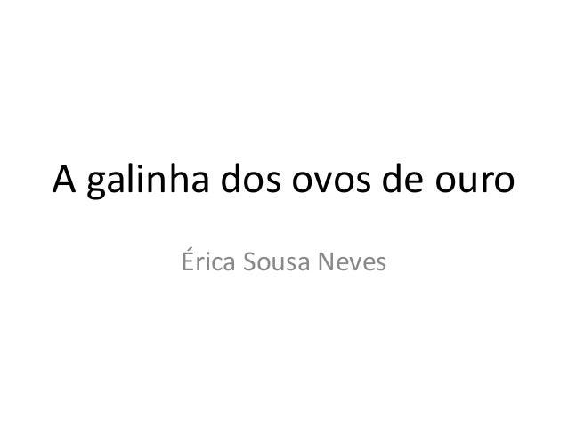 A galinha dos ovos de ouro Érica Sousa Neves