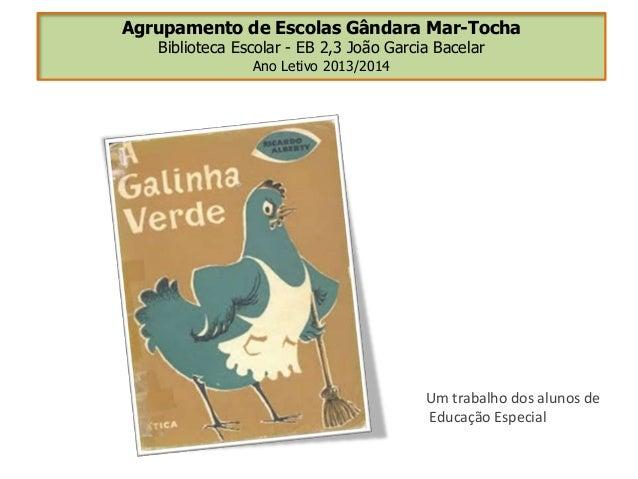 Agrupamento de Escolas Gândara Mar-Tocha Biblioteca Escolar - EB 2,3 João Garcia Bacelar Ano Letivo 2013/2014 Um trabalho ...