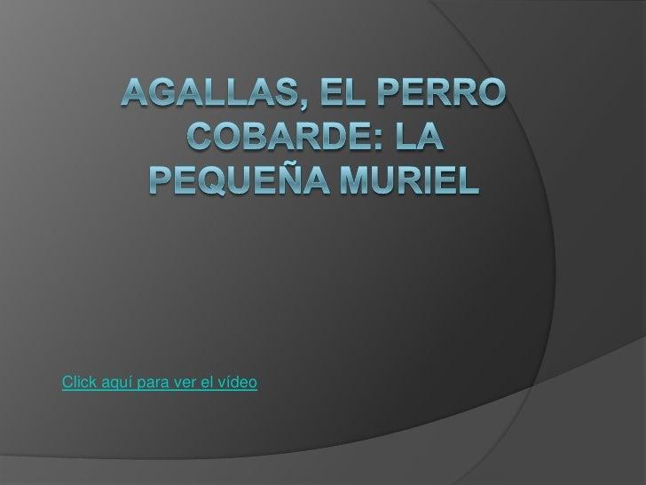 AGALLAS, EL PERRO COBARDE: LA PEQUEÑA MURIEL<br />Click aquí para ver el vídeo<br />