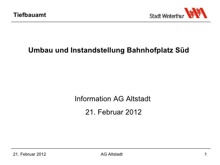 Tiefbauamt       Umbau und Instandstellung Bahnhofplatz Süd                   Information AG Altstadt                     ...