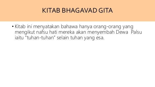 KITAB BHAGAVAD GITA • Kitab ini menyatakan bahawa hanya orang-orang yang mengikut nafsu hati mereka akan menyembah Dewa Pa...