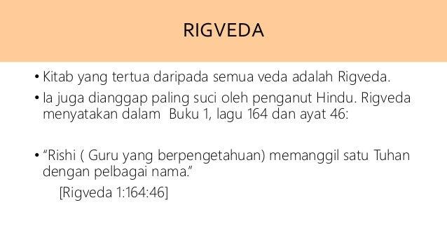 RIGVEDA • Kitab yang tertua daripada semua veda adalah Rigveda. • Ia juga dianggap paling suci oleh penganut Hindu. Rigved...