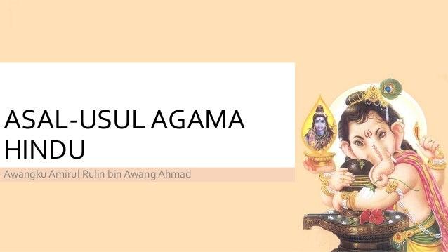 ASAL-USUL AGAMA HINDU Awangku Amirul Rulin bin Awang Ahmad