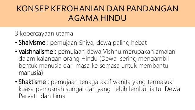KONSEP KEROHANIAN DAN PANDANGAN AGAMA HINDU 3 kepercayaan utama • Shaivisme : pemujaan Shiva, dewa paling hebat • Vaishnal...