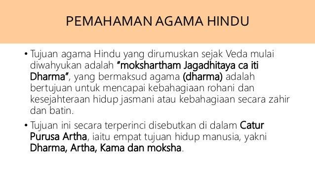 "• Tujuan agama Hindu yang dirumuskan sejak Veda mulai diwahyukan adalah ""mokshartham Jagadhitaya ca iti Dharma"", yang berm..."