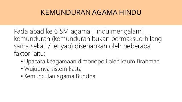 KEMUNDURAN AGAMA HINDU Pada abad ke 6 SM agama Hindu mengalami kemunduran (kemunduran bukan bermaksud hilang sama sekali /...