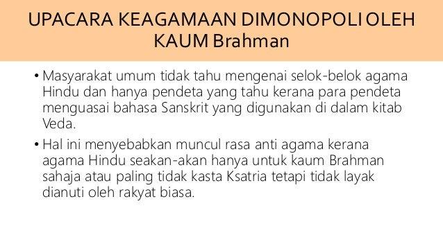 UPACARA KEAGAMAAN DIMONOPOLIOLEH KAUM Brahman • Masyarakat umum tidak tahu mengenai selok-belok agama Hindu dan hanya pend...