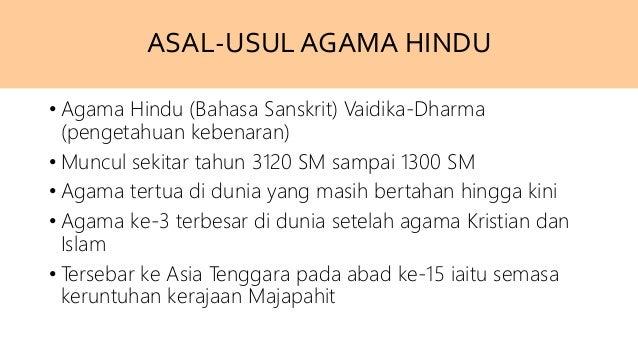 ASAL-USULAGAMA HINDU • Agama Hindu (Bahasa Sanskrit) Vaidika-Dharma (pengetahuan kebenaran) • Muncul sekitar tahun 3120 SM...