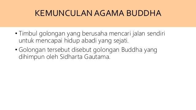 KEMUNCULANAGAMA BUDDHA • Timbul golongan yang berusaha mencari jalan sendiri untuk mencapai hidup abadi yang sejati. • Gol...