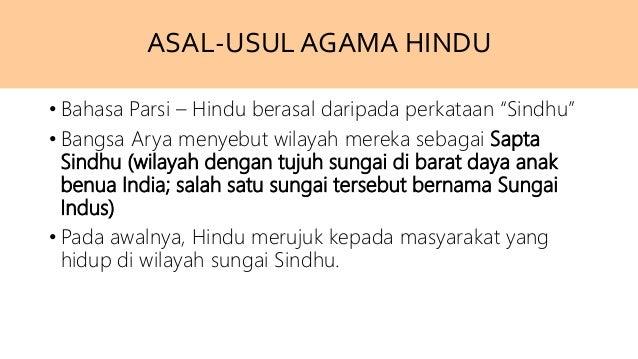 """ASAL-USULAGAMA HINDU • Bahasa Parsi – Hindu berasal daripada perkataan """"Sindhu"""" • Bangsa Arya menyebut wilayah mereka seba..."""