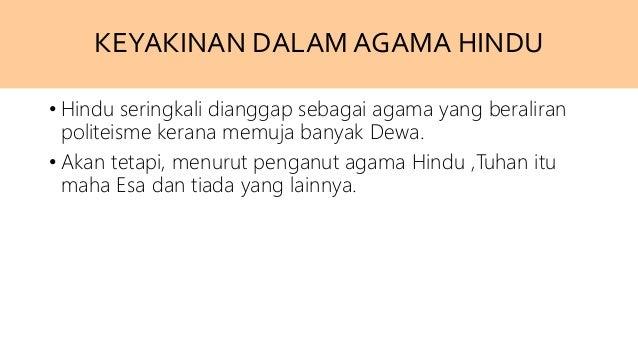 KEYAKINAN DALAM AGAMA HINDU • Hindu seringkali dianggap sebagai agama yang beraliran politeisme kerana memuja banyak Dewa....