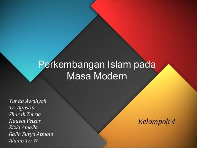 Perkembangan Islam pada                Masa ModernYunita AwaliyahTri AgustinSharah ZerziaNauval Feizar                 Kel...