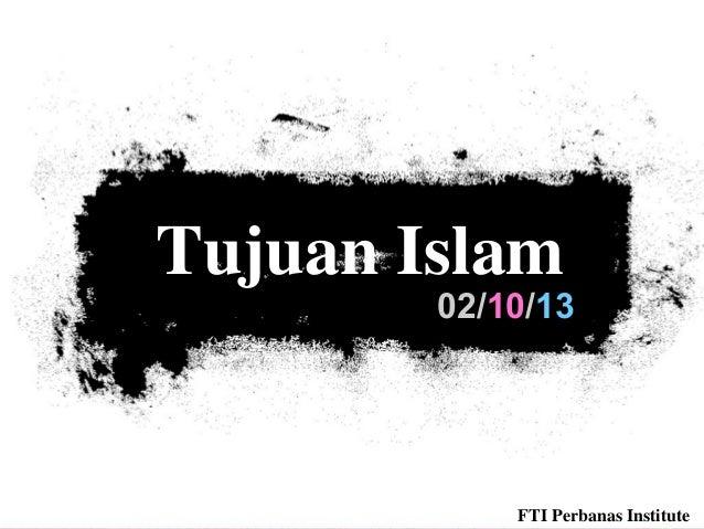 02/10/13 Tujuan Islam FTI Perbanas Institute