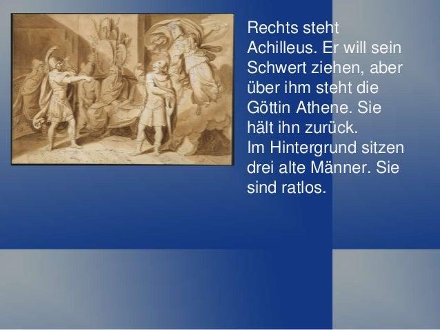 Rechts steht Achilleus. Er will sein Schwert ziehen, aber über ihm steht die Göttin Athene. Sie hält ihn zurück. Im Hinter...