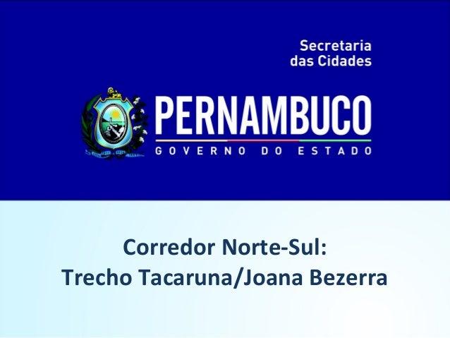 Programa Estadual de Mobilidade - PROMOB            Corredor Norte-Sul:       Trecho Tacaruna/Joana Bezerra